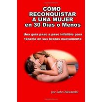 Libro Como Reconquistar A Una Mujer En 30 Dias O Menos Nuevo