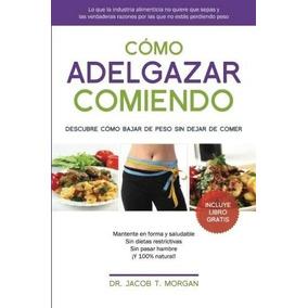 Libro Como Adelgazar Comiendo: Descubre Como Bajar De Peso