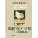 Hecho En Casa. Huevos Y Aves De Corral; Dick Strawbridge,ja