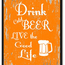 Drink Cold Beer Live The Good Life Inspirational, Canvas, Pi