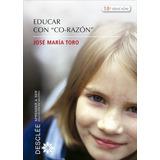 Educar Con Co-razon . José Mª Toro