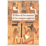 El Libro De Los Muertos De Los Antiguos Egipcios