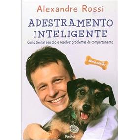 Adestramento Inteligente Como Treinar Seu Cão Alexandre Ross