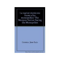 Libro La Nacion Mexicana Frente A Los Monopolios *cj