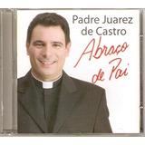 Cd Padre Juarez De Castro - Abraço De Pai - Novo***