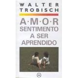 Amor - Sentimento A Ser Aprendido / Walter Trobischi
