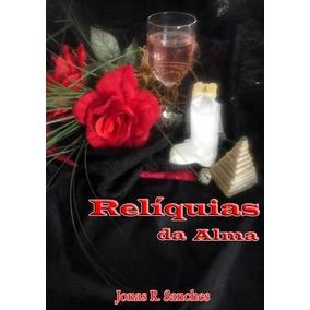 Livro: Relíquias Da Alma - Jonas Rogerio Sanches - (poesia)