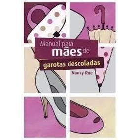 Livro Manual Para Mães De Garotas Descoladas Nancy Rue
