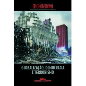 Globalização Democracia Terrorismo E. Hobsbawn Ed Cia Letras