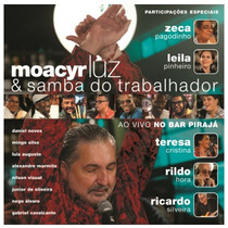 Cd Moacyr Luz & Samba Do Trabalhador Ao Vivo No Bar Pirajá
