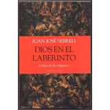 Dios En El Laberinto / Juan Jose Sebreli / Sudamericana Nuev