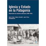 Iglesia Y Estado En La Patagonia - Don Bosco