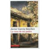 La Casa De Mi Padre; Javier Garcia Sanchez Envío Gratis