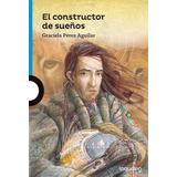 El Constructor De Sueños Graciela Pérez Aguilar Alfaguara