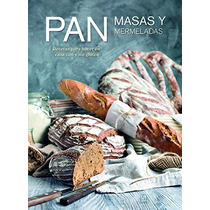 Pan, Masas Y Mermeladas: Recetas Para Hacer En Casa Con Y S