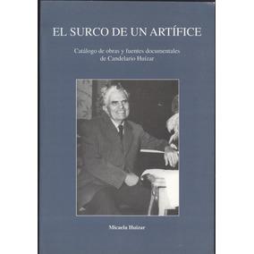 El Surco De Una Artífice. Catálogo De Obras Y Fuentes...