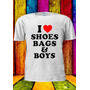 Remera I Love Shoes Bags & And Boys Funny