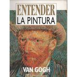 Susaeta2010 Entender La Pintura Van Gogh Arte Pintura