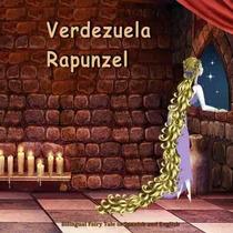 Libro Verdezuela. Rapunzel. Bilingual Fairy Tale In Spanish