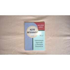 Livro - Ação Integrada - Adm Sup.orient Educ.- Heloisa Luck