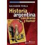 Historia Argentina Con Drama Y Humor - Ferla- Continente