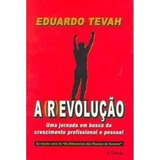 A Revolução-eduardo Tevah=uma Jornada Em Busca Do Cresciment