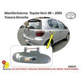 Manilla Externa Toyota Yaris 98 - 2005 Trasera Derecha