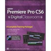 Adobe Premiere Pro Cs6 Digital Classroom [with Envío Gratis