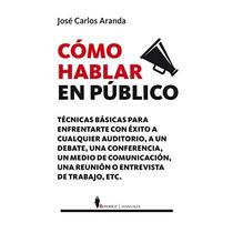 Cómo Hablar En Público (manuales); José Carlos Envío Gratis