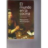 El Mundo De La Cocina. Massimo Montanari (compilador)