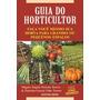 Livro: Guia Do Horticultor - Faça Você Mesmo Sua Horta Para