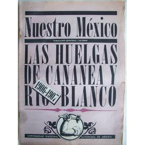 Las Huelgas De Cananea Y Río Blanco: 1906 1907. Nuestro Mé
