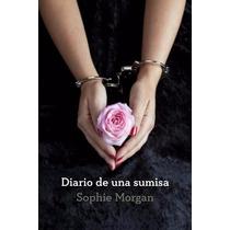 Libro: Diario De Una Sumisa - Sophie Morgan - Pdf