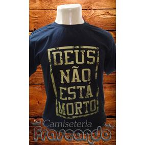 Camisa Evangelica - Camisa Deus Não Esta Morto, Camisetas