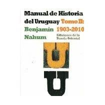 Benjamín Nahum - Manual De Historia Del Uruguay 1903-2010 T2