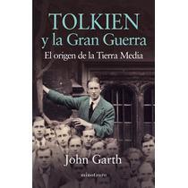Tolkien Y La Gran Guerra: El Origen De La Tierr Envío Gratis