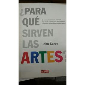 Para Que Sirven Las Artes John Carey