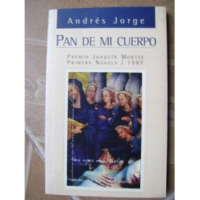 Pan De Mi Cuerpo. Andres Jorge. Premio J. Mortiz 1997. $169