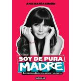 Soy De Pura Madre - Ana Maria Simon Libro Digital Pdf Epub