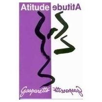 Livro Atitude De Luiz Antonio Gasparetto