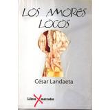 Los Amores Locos. Historias Y Leyendas De Extrañas Parejas