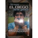 Yo Soy El Diego De La Gente. Diego Armando Maradona