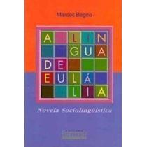 Língua De Eulália: Novela Sociolingüistica, A Marcos Bagno
