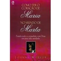 Como Ter O Coração De Maria No Mundo De Marta Joanna Weaver