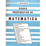 Libro Físico, Curso Propedeutico De Matemáticas E. Navarro.