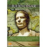 Breve Historia De Julio Cesar - Miguel Angel Novillo Lopez