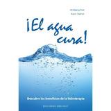 El Agua Cura (cartoné) (salud Y Vida Natural) W Envío Gratis