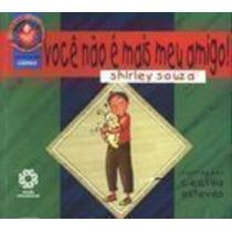 Livro Você Não É Mais Meu Amigo! Shirley Souza