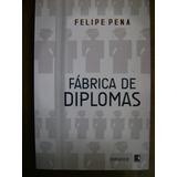 Fábrica De Diplomas Felipe Pena