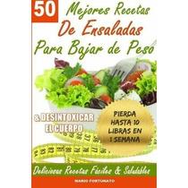 Libro 50 Mejores Recetas De Ensaladas Para Bajar De Peso Y D